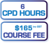 6 CPD Hours - $165 incl GST COURSE FEE